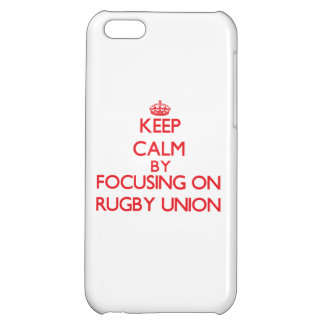Keep calm by focusing on on Rugby Union iPhone 5C Case