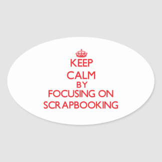 Keep calm by focusing on on Scrapbooking Oval Sticker