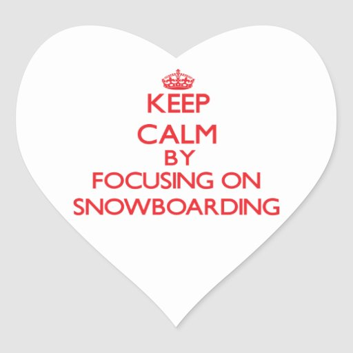 Keep calm by focusing on on Snowboarding Heart Stickers