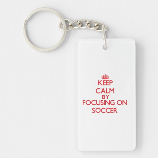Keep calm by focusing on on Soccer Key Chain