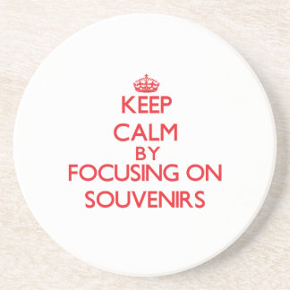 Keep calm by focusing on on Souvenirs Drink Coaster