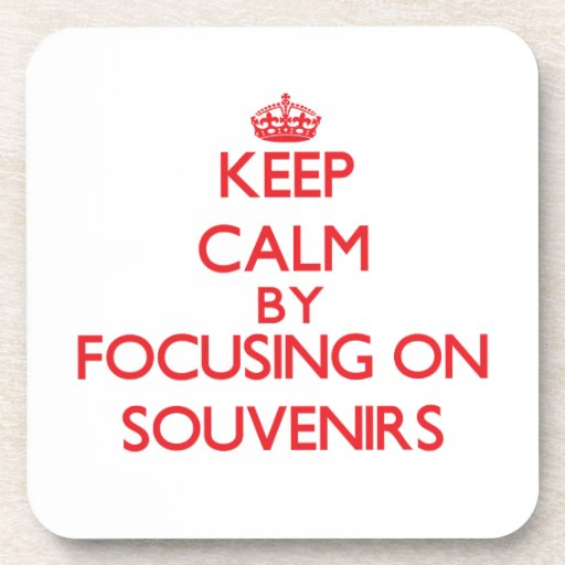 Keep calm by focusing on on Souvenirs Drink Coasters