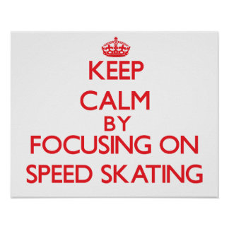 Keep calm by focusing on on Speed Skating Posters