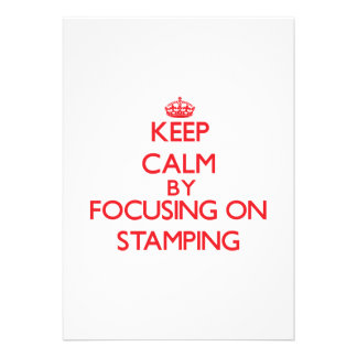 Keep calm by focusing on on Stamping Invite