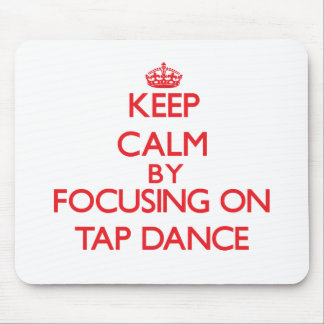 Keep calm by focusing on on Tap Dance Mousepad