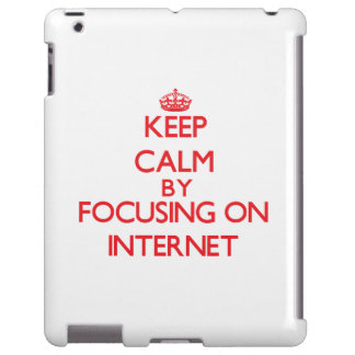 Keep calm by focusing on on The Internet