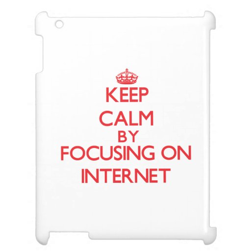 Keep calm by focusing on on The Internet iPad Cover