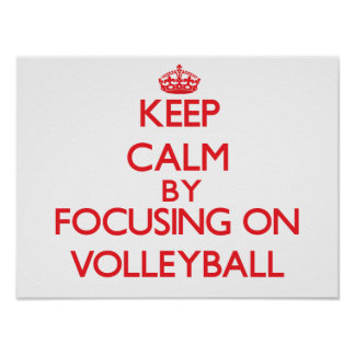 Keep calm by focusing on on Volleyball Print