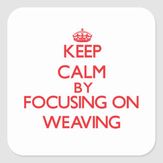 Keep calm by focusing on on Weaving Sticker
