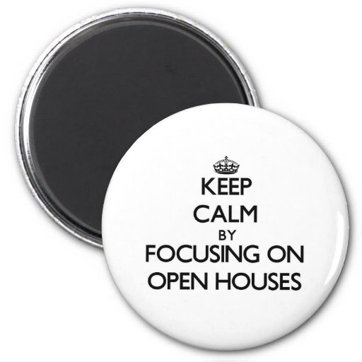 Keep Calm by focusing on Open Houses Refrigerator Magnets