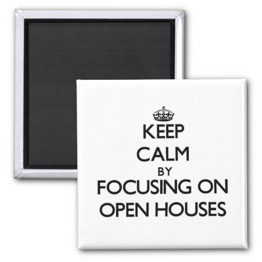 Keep Calm by focusing on Open Houses Fridge Magnets