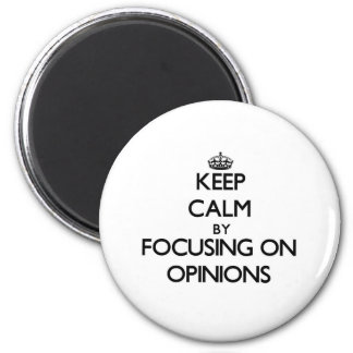 Keep Calm by focusing on Opinions 6 Cm Round Magnet
