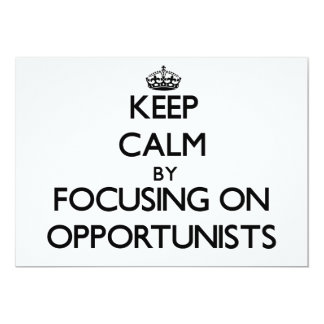 Keep Calm by focusing on Opportunists 13 Cm X 18 Cm Invitation Card