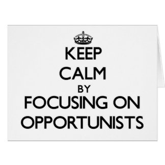 Keep Calm by focusing on Opportunists Greeting Cards
