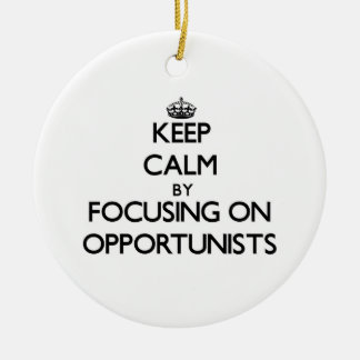 Keep Calm by focusing on Opportunists Christmas Tree Ornaments