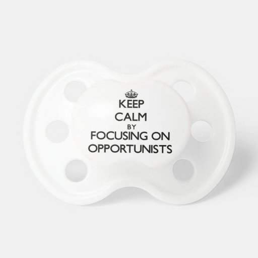 Keep Calm by focusing on Opportunists Baby Pacifier