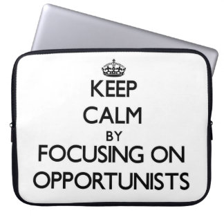 Keep Calm by focusing on Opportunists Laptop Sleeves