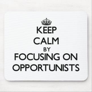 Keep Calm by focusing on Opportunists Mousepad