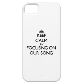 Keep Calm by focusing on Our Song iPhone 5 Covers