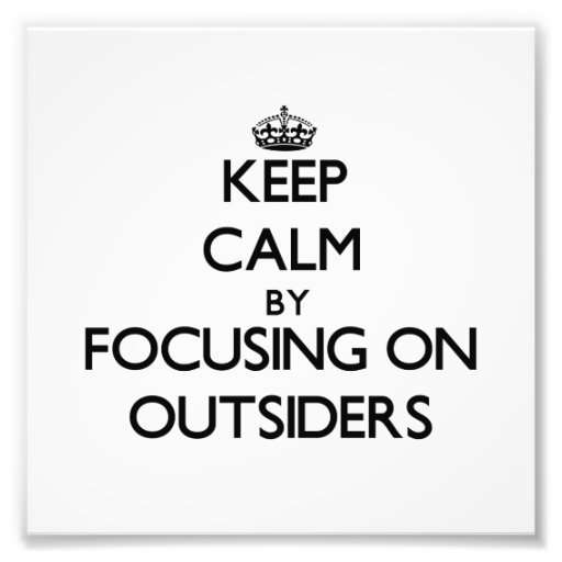Keep Calm by focusing on Outsiders Art Photo