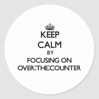 Keep Calm by focusing on Over-The-Counter Stickers