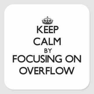 Keep Calm by focusing on Overflow Square Sticker