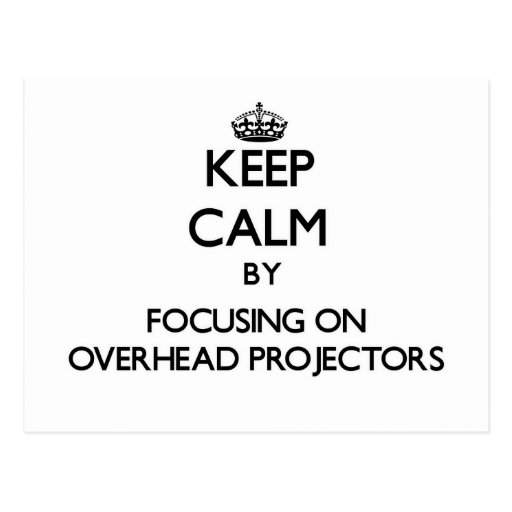 Keep Calm by focusing on Overhead Projectors Post Card