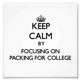 Keep Calm by focusing on Packing For College Photographic Print