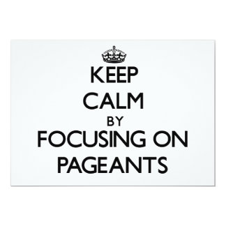 """Keep Calm by focusing on Pageants 5"""" X 7"""" Invitation Card"""