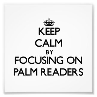 Keep Calm by focusing on Palm Readers Photograph