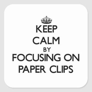 Keep Calm by focusing on Paper Clips Square Sticker
