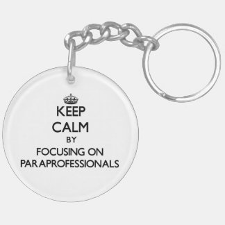 Keep Calm by focusing on Paraprofessionals Double-Sided Round Acrylic Key Ring