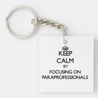 Keep Calm by focusing on Paraprofessionals Single-Sided Square Acrylic Key Ring