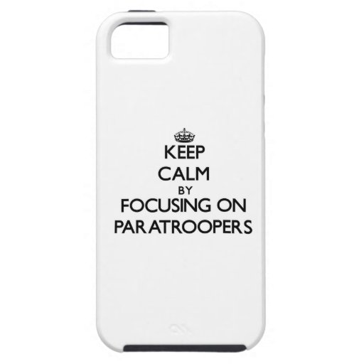Keep Calm by focusing on Paratroopers iPhone 5 Cases