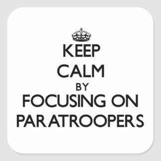 Keep Calm by focusing on Paratroopers Stickers