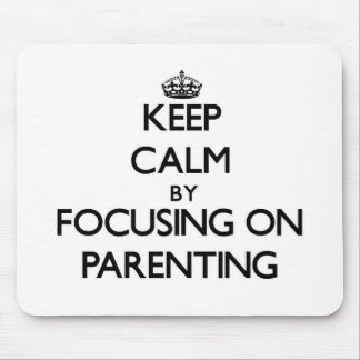 Keep Calm by focusing on Parenting Mousepads