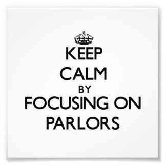 Keep Calm by focusing on Parlors Photo Print