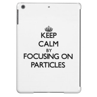 Keep Calm by focusing on Particles iPad Air Covers