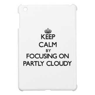 Keep Calm by focusing on Partly Cloudy iPad Mini Cover