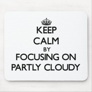 Keep Calm by focusing on Partly Cloudy Mouse Pads