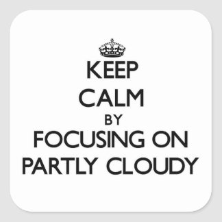 Keep Calm by focusing on Partly Cloudy Stickers