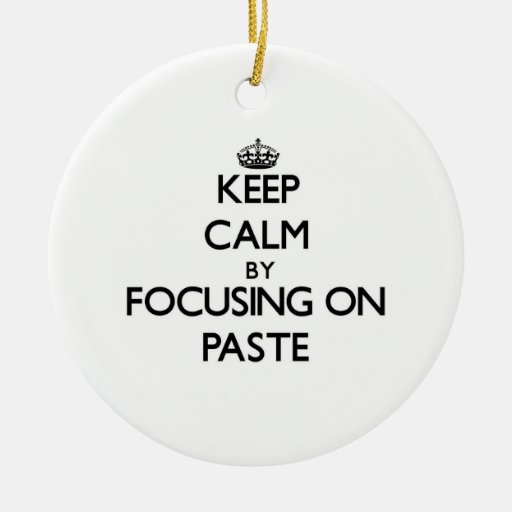 Keep Calm by focusing on Paste Christmas Tree Ornaments