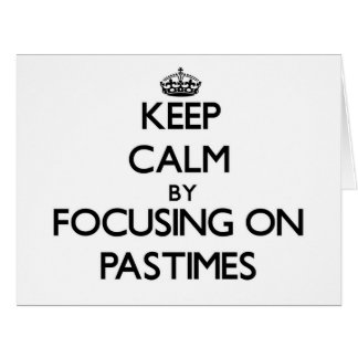 Keep Calm by focusing on Pastimes Greeting Card