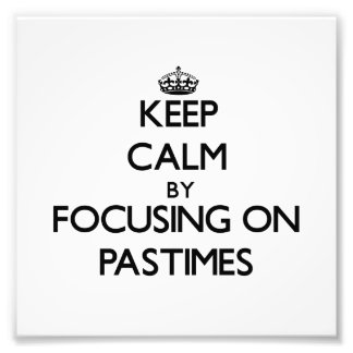 Keep Calm by focusing on Pastimes Art Photo