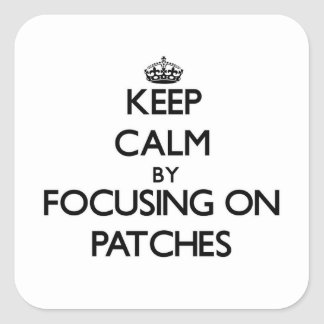 Keep Calm by focusing on Patches Stickers