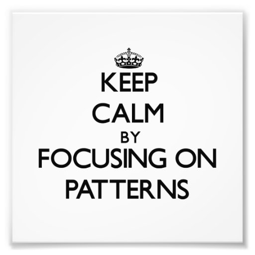 Keep Calm by focusing on Patterns Photo