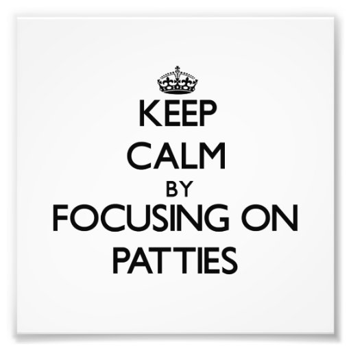 Keep Calm by focusing on Patties Photo Print