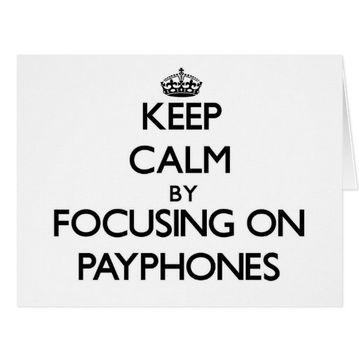 Keep Calm by focusing on Payphones Greeting Card