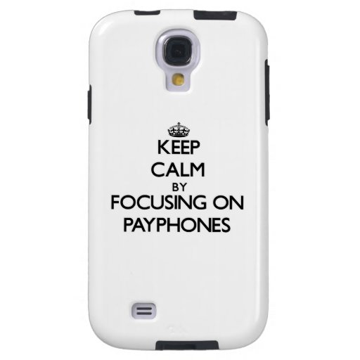 Keep Calm by focusing on Payphones Galaxy S4 Case