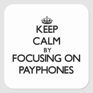 Keep Calm by focusing on Payphones Square Sticker